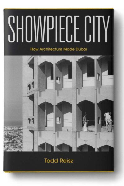 Showpiece City: How Architecture Made Dubai, Stanford University Press, 2020